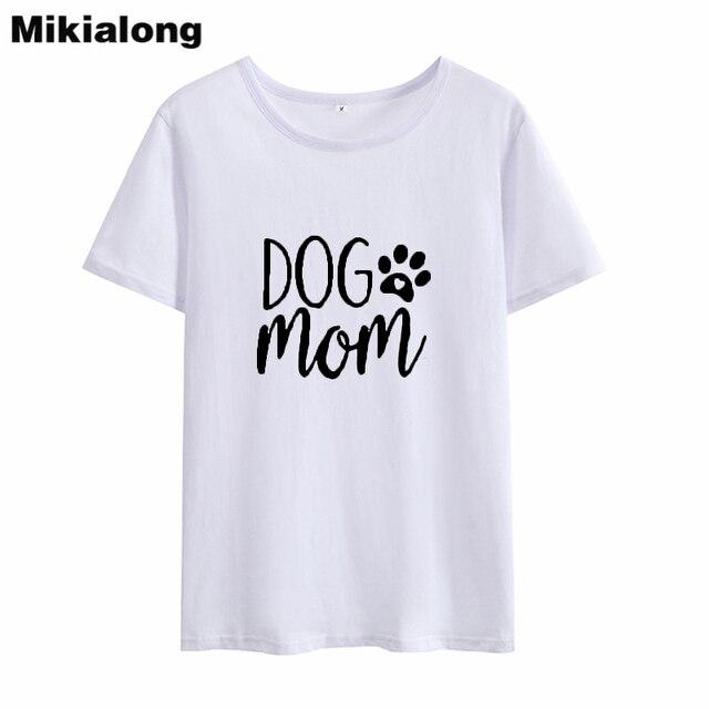 Mikialong Dog Mom Funny Tshirt Women 2018 Loose Tumblr T Shirt Women Top Short Sleeve O-neck Cotton Tee Shirt Femme Dropshipping 1