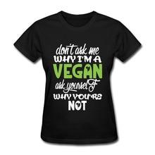 """Don't Ask Me Why I'm A Vegan…"" women's shirt"