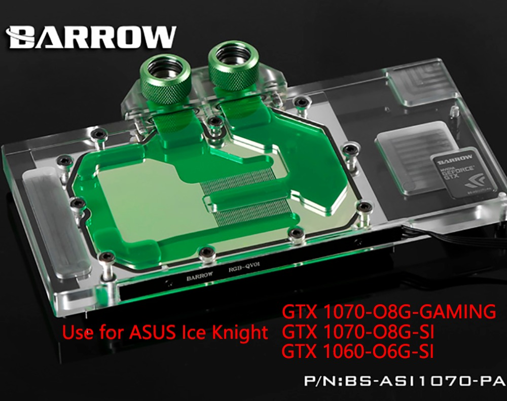 BARROW Full Cover Graphics Card Block use for ASUS Ice Knight GTX1070-O8G-GAMING/1070-O8G-SI/1060-O6G GPU Radiator Block LRC RGB vg 86m06 006 gpu for acer aspire 6530g notebook pc graphics card ati hd3650 video card