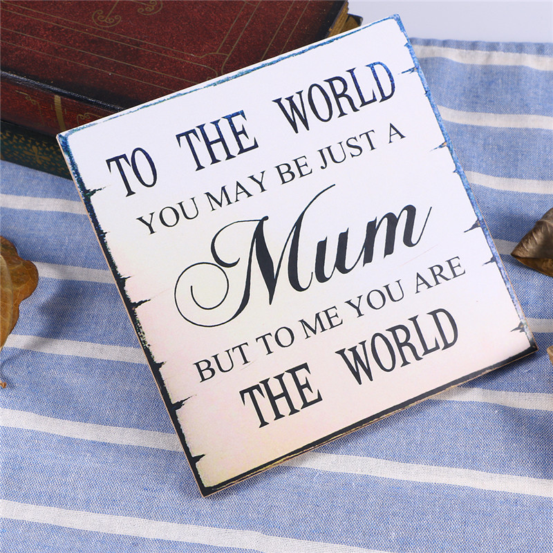 Sign Plaque MUM To the world you may be just a Mum....MOTHER/'S DAY