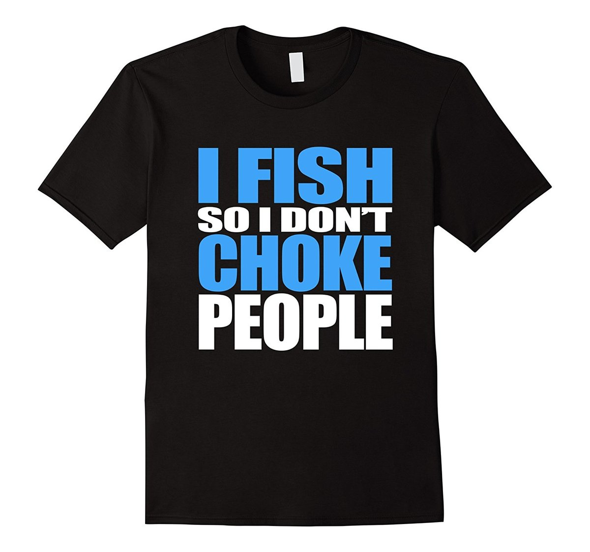 I Fish So I Don't Choke People Funny Fishes T-Shirt Brand Style Short Sleeve Cheap Sale 100 % Cotton Top Tee Fashion Style