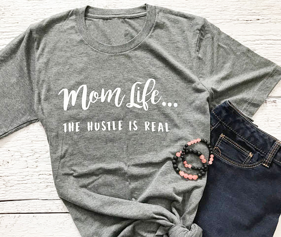 fa0b9a831 mom life the hustle is real T Shirt Casual High Quality Cotton Tee ...