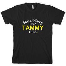 Dont Worry Its a TAMMY Thing! - Mens T-Shirt Family Custom Name Print T Shirt Short Sleeve Hot Tops Tshirt Homme