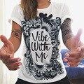 Free shipping Women Totem T-shirt 2017 Vibe With Me Print Sun harajuku Punk Fashion Tee Graffiti Flower Women Clothing Plus Size