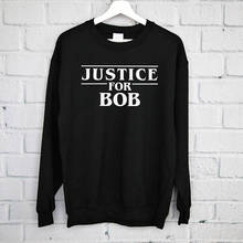 Justice For Bob Sweatshirt, Stranger Things, The Upside Down, Eleven, Jim Hopper, Barbara, Things-E533