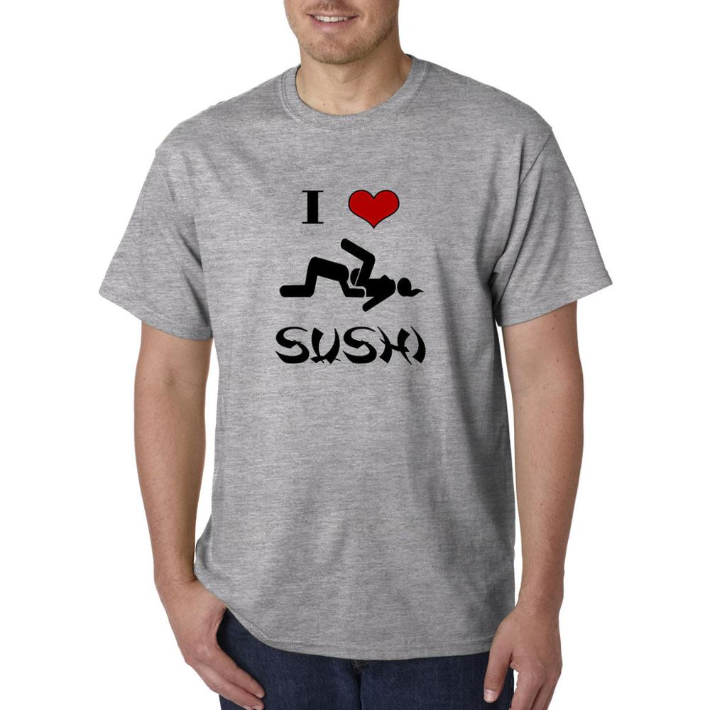 I love SUSHI Funny ADULT T Shirt Offensive Rude Locker Room Talk College  Humor Men T Shirt Men Clothing Plus Size-in T-Shirts from Men's Clothing on  ...