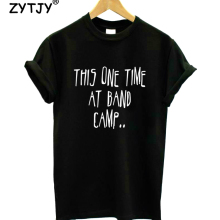 This one time at band camp Print Women tshirt Casual Cotton Hipster Funny t shirt For Girl Top Tee Tumblr Drop Ship BA-163