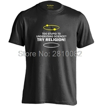 Be Hilarious Technology Humor too stupid to understand science try religion Mens & Womens Cotton T Shirt