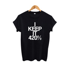 I Keep It 420% Hipster Women Tee Shirt Funny Street Punk Rock Harajuku Prtining Tshirt Tumblr Fashion Black White T Shirt