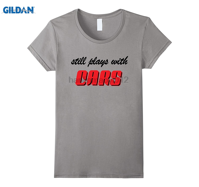GILDAN Still Plays With Cars, Motorhead, Grease Monkey T-Shirt Mothers Day Ms. T-shirt