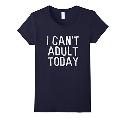 The Novelty T-shirt 2017 Summer I Can't Adult Today T-Shirt Funny Lazy Gift men women 100% cotton cool tshirt