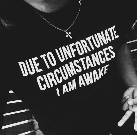 Aufgrund Unglücklichen Umständen Ich Bin Wach Tumblr Hemd Instagram