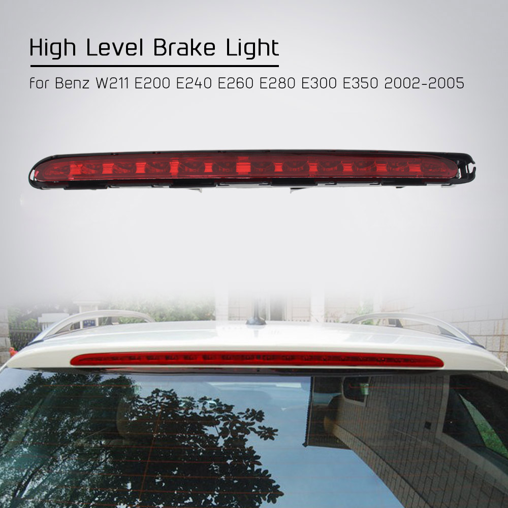 for Benz W211 E200 E240 E260 E280 E300 E350 High Level Brake Light Rear Tail Stop Lamp LED 2002 2003 2004 2005 2gt 6 synchronous belt 200 204 208 228 232 240 260 264 268 280 288 302