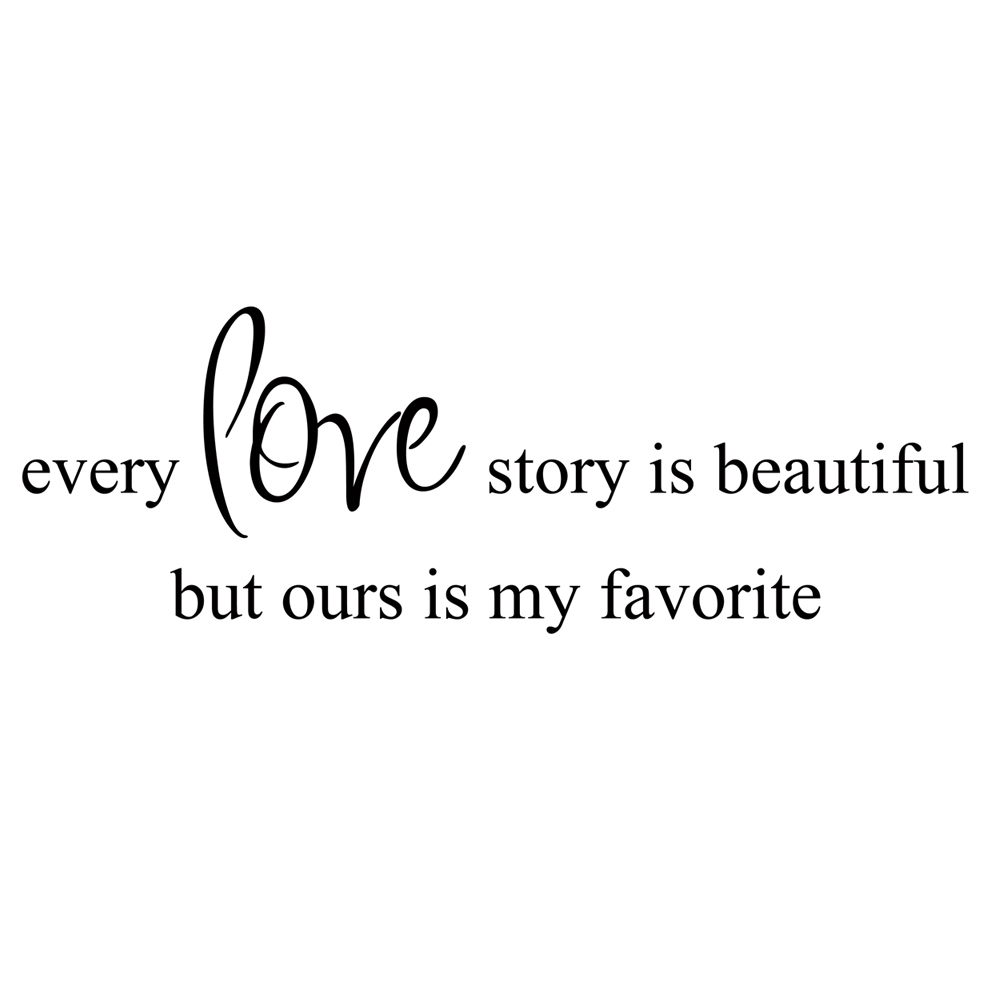 Every Love Story Is Beautiful But Ours Is My Favorite Romantic Love