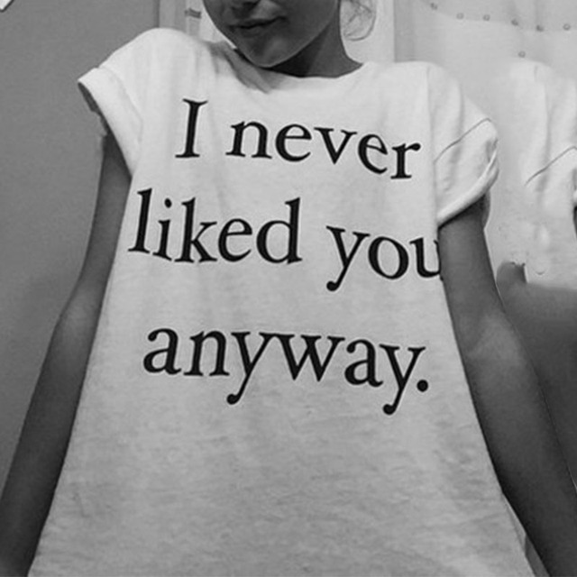 I Never Liked You Anyway Printed Letters Short Sleeve Women T Shirt