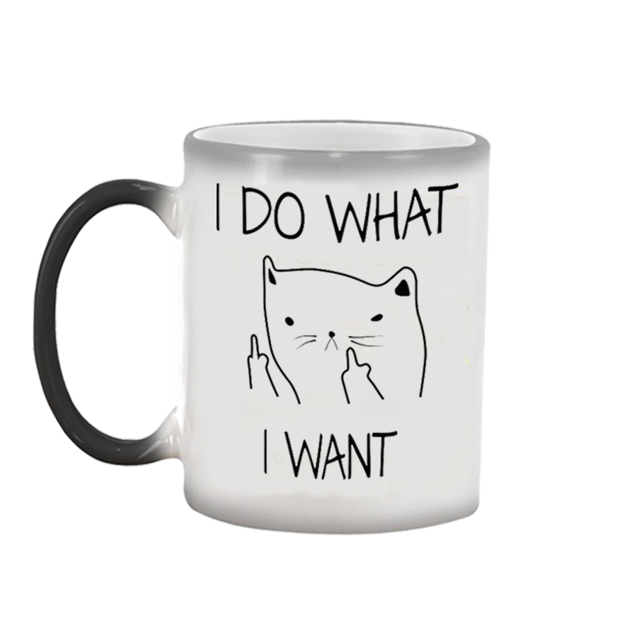 I DO WHAT I WANT FUNNY CAT Color Changing Cups Sensitive Ceramic