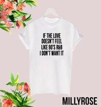 IF THE LOVE DOESNT FEEL LIKE 90S RNB SLOGAN WHITE BLACK T SHIRT TEE TSHIRTFashion Design Free Shipping  Mens/womens Shirts