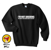 Sarcastic Slogan Shirt I'm Not Arguing I'm Just Explaining Why I'm Right Sarcasm Slogan Top Crewneck Sweatshirt Unisex slogan