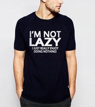 8d4ddf04 funny attitude I'm not lazy I just enjoy doing nothing letters men t-shirt  2018 summer casual loose short sleeve o-neck t shirt