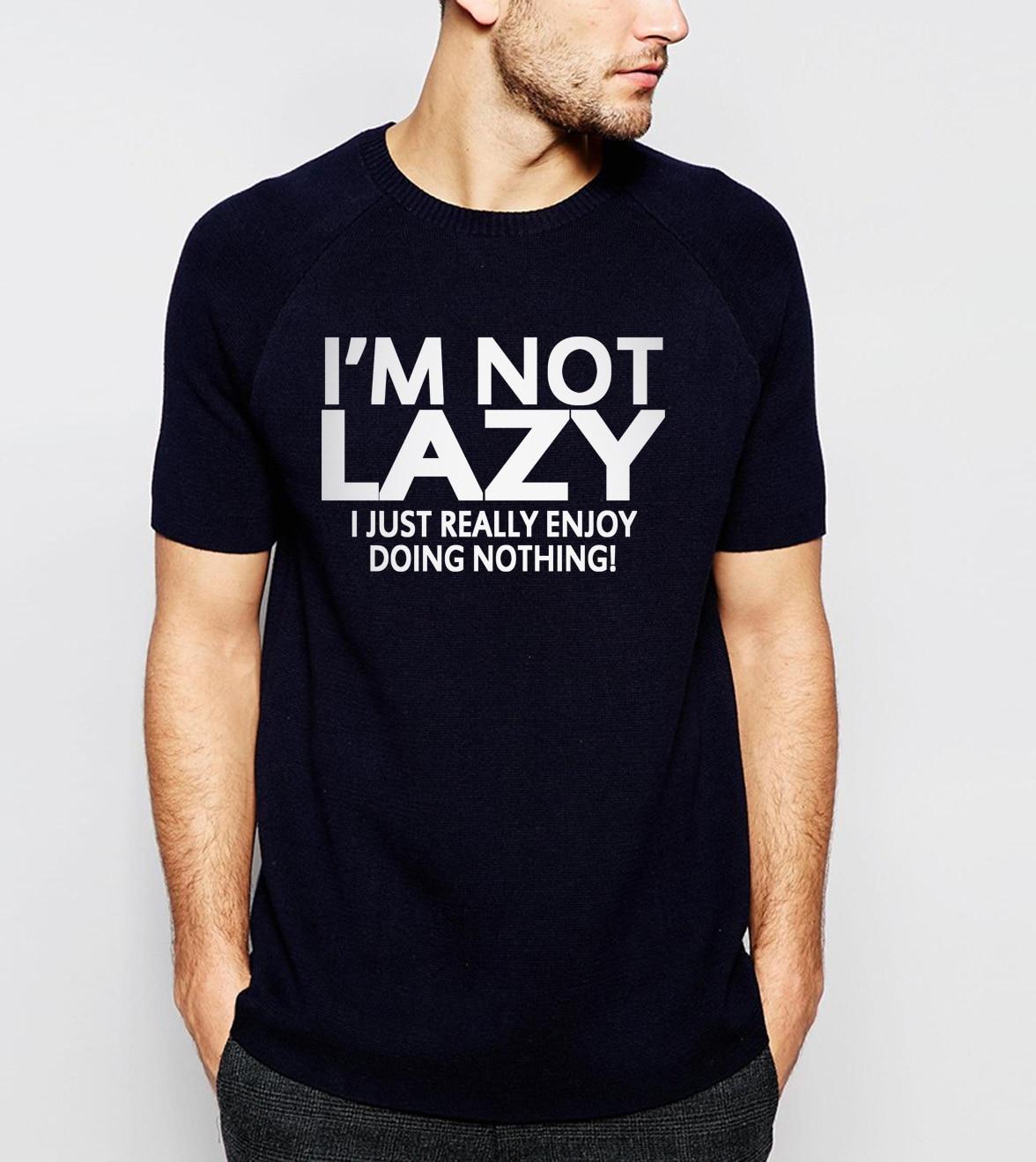 funny attitude I'm not lazy I just enjoy doing nothing letters men t-shirt 2019 summer casual loose short sleeve o-neck t shirt