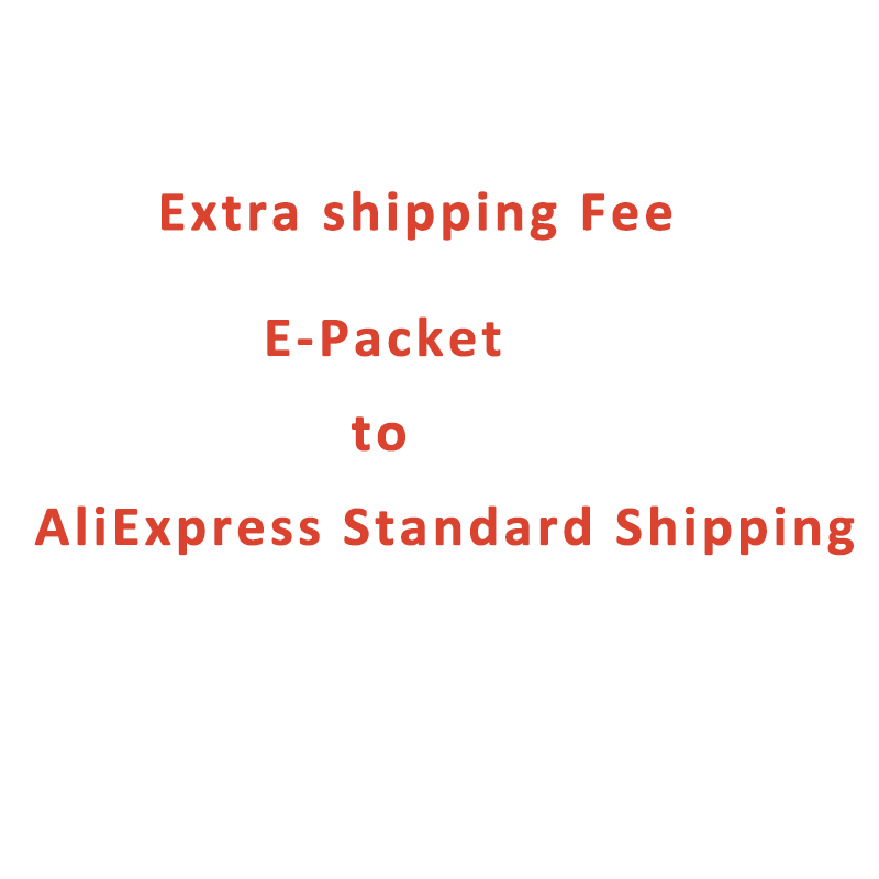 Extra shipping Fee   ePacket  to AliExpress Standard Shipping