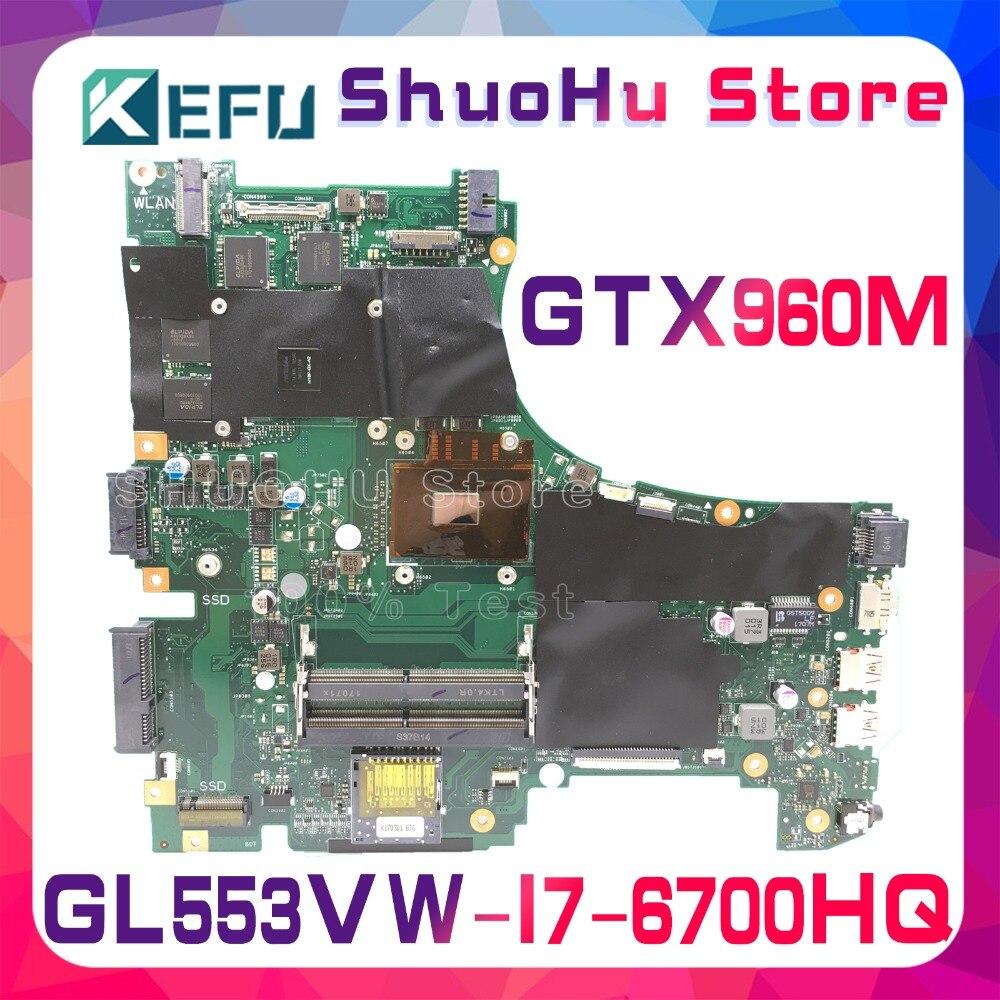 KEFU для ASUS GL553VW GL553V ZX53V FX53V FX60VW ZX53VW I7 6700HQ Процессор материнская плата для ноутбука протестированы 100% работу Оригинал материнская плата