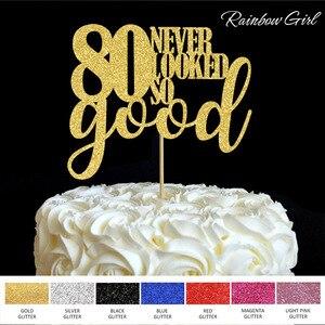80 nigdy nie wyglądała tak dobrze ozdoba na wierzch tortu 80. Rocznica osiemdziesiąt dekoracje na imprezę urodzinową ciasto wybiera ozdoba akcesoryjna