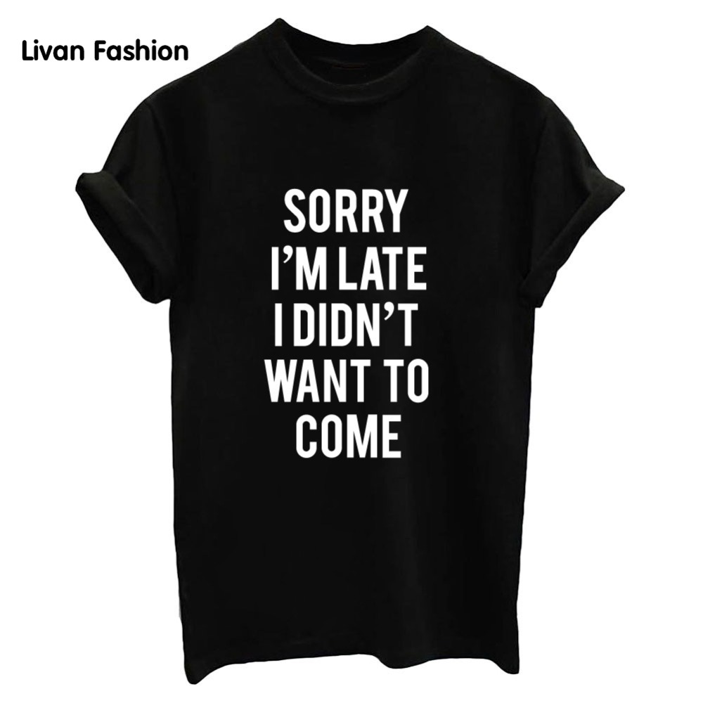 Women Letters T Shirts Sorry I 39 M Late I Did Not Want To