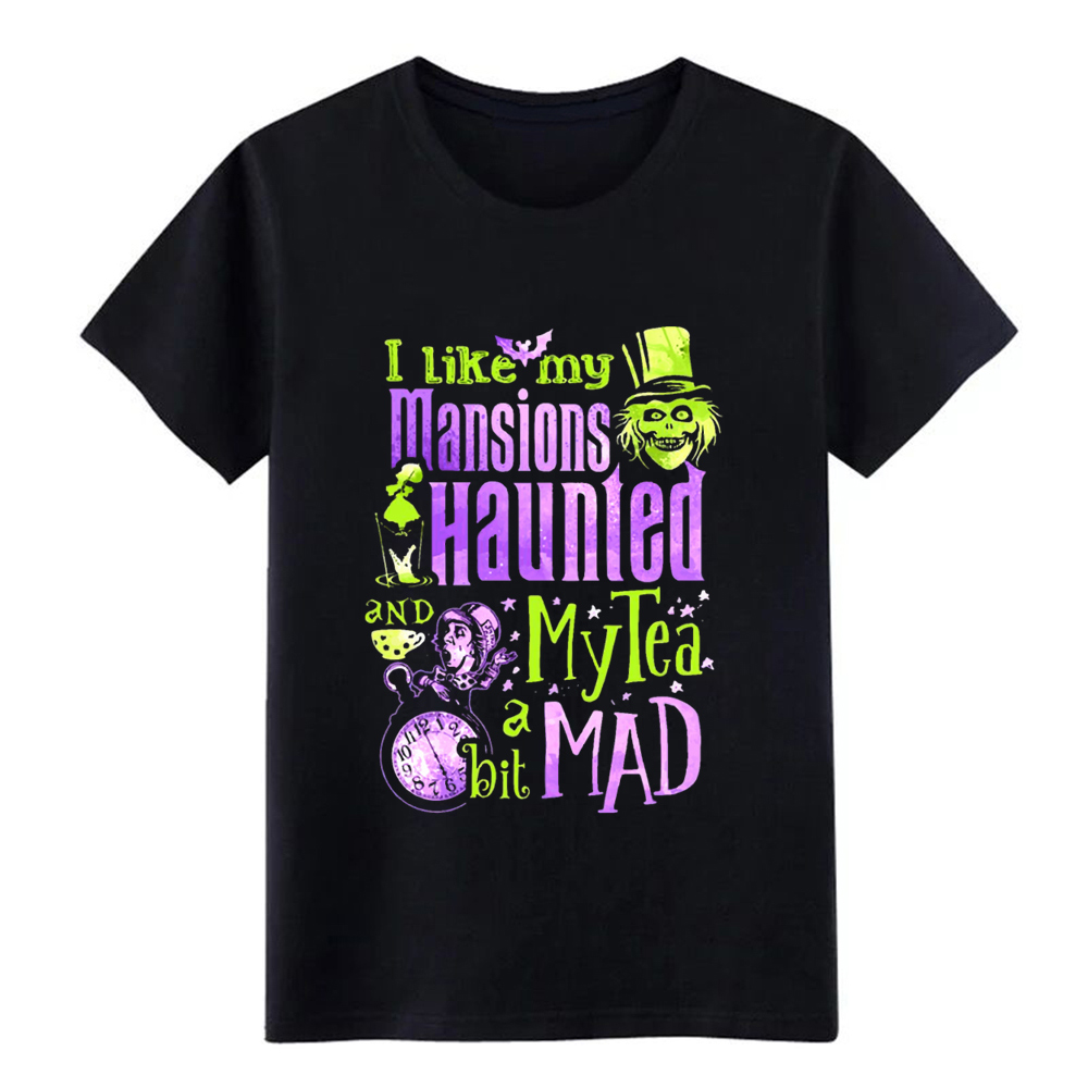i like my mansions and haunted tea a bit mad ha t shirt Design cotton Crew Neck Normal Famous Comfortable Vintage