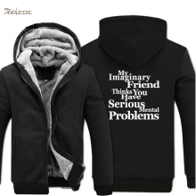 My Imaginary Friend Thinks You Have Mental Problems Hoodie Funny Letter Print Winter Thick Sweatshirt Hoodies Plus Size 5XL Men