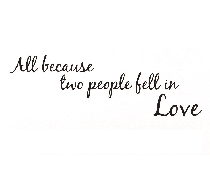 Marriage Quotes: Wall Decal Sticker Quote All Because Two People Fell In