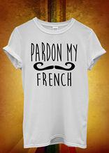 Pardon My French Moustache Hipster Men Women Unisex T Shirt  Top Vest 477 New Shirts Funny Tops Tee