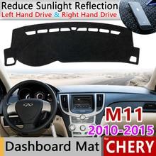 Для Chery M11 2010~ Противоскользящий коврик на приборную панель солнцезащитный коврик аксессуары A3 J3 Chance/Niche Cielo Skin Sport Tengo