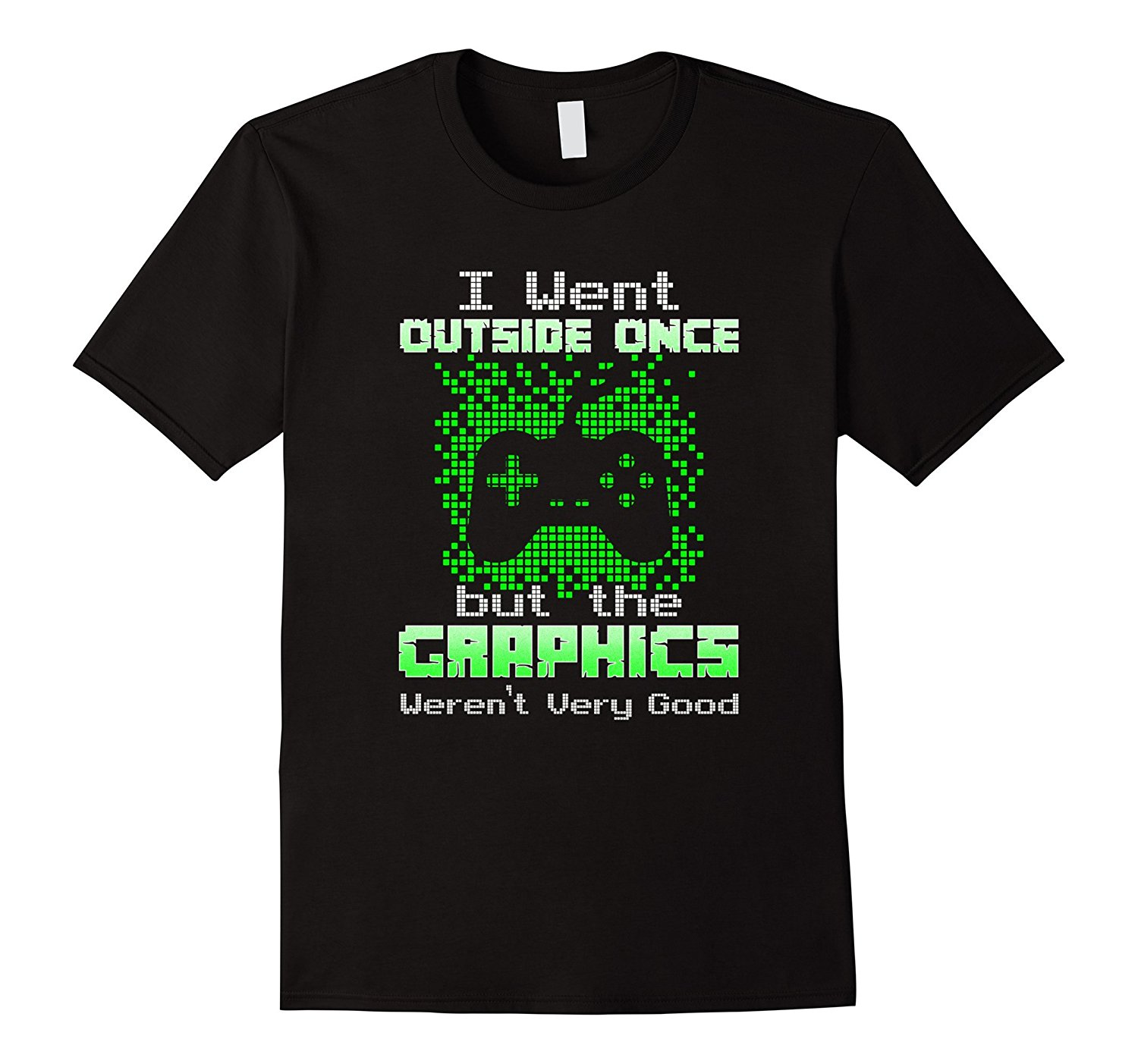 I went Outside Once The Graphics - Video Gaming T-Shirt