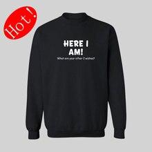 Here I am Slogan 3xl Black White Gray Hoodies Men Spring Cotton in Fashion Design Mens