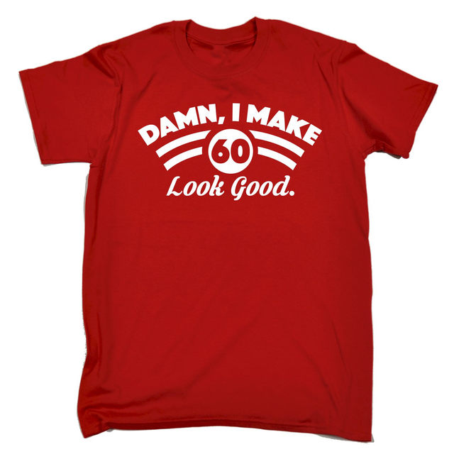 DAMN I MAKE 60 LOOK GOOD T SHIRT Tee Old Dad Mum Funny Birthday Gift Present Him Personalized Shirt Short Sleeve Cotton