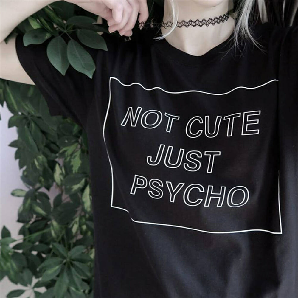 Women Cool Not Cute Just Psycho Tumblr Grunge Style T Shirt Woman Tee Fashion Tops Street Hippie Punk Womens Tshirt Clothes