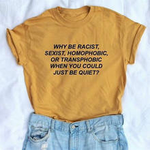 60527548b922 Why Be Racist When You Could Just Be Quiet Shirt Tumblr Outfit T-shirt  Human Rights Unisex T Shirt Feminist Women Graphic Tops
