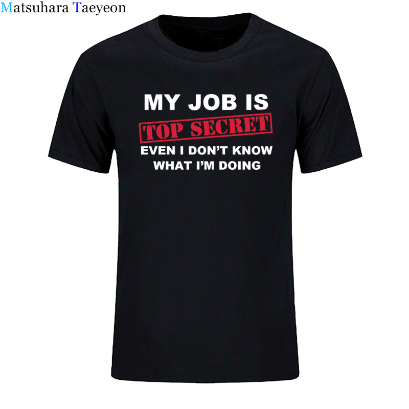 T -Shirt Man Funny MY JOB IS TOP SECRET T Shirt men Custom Pattern cotton Short Sleeve man Humour Slogan lot Joke Present casual image