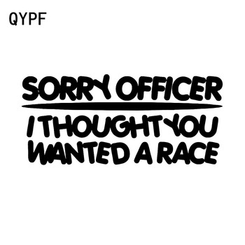 QYPF 15CM*6.8CM Sorry Officer I Thought You Wanted To Race Fun Vinyl Car Sticker Decal Black Silver C15-2588 image