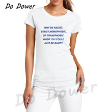 a69e63d4b do dower Why Racist When You Could Just Be Quiet Tumblr Outfit T-shirt  Human Rights