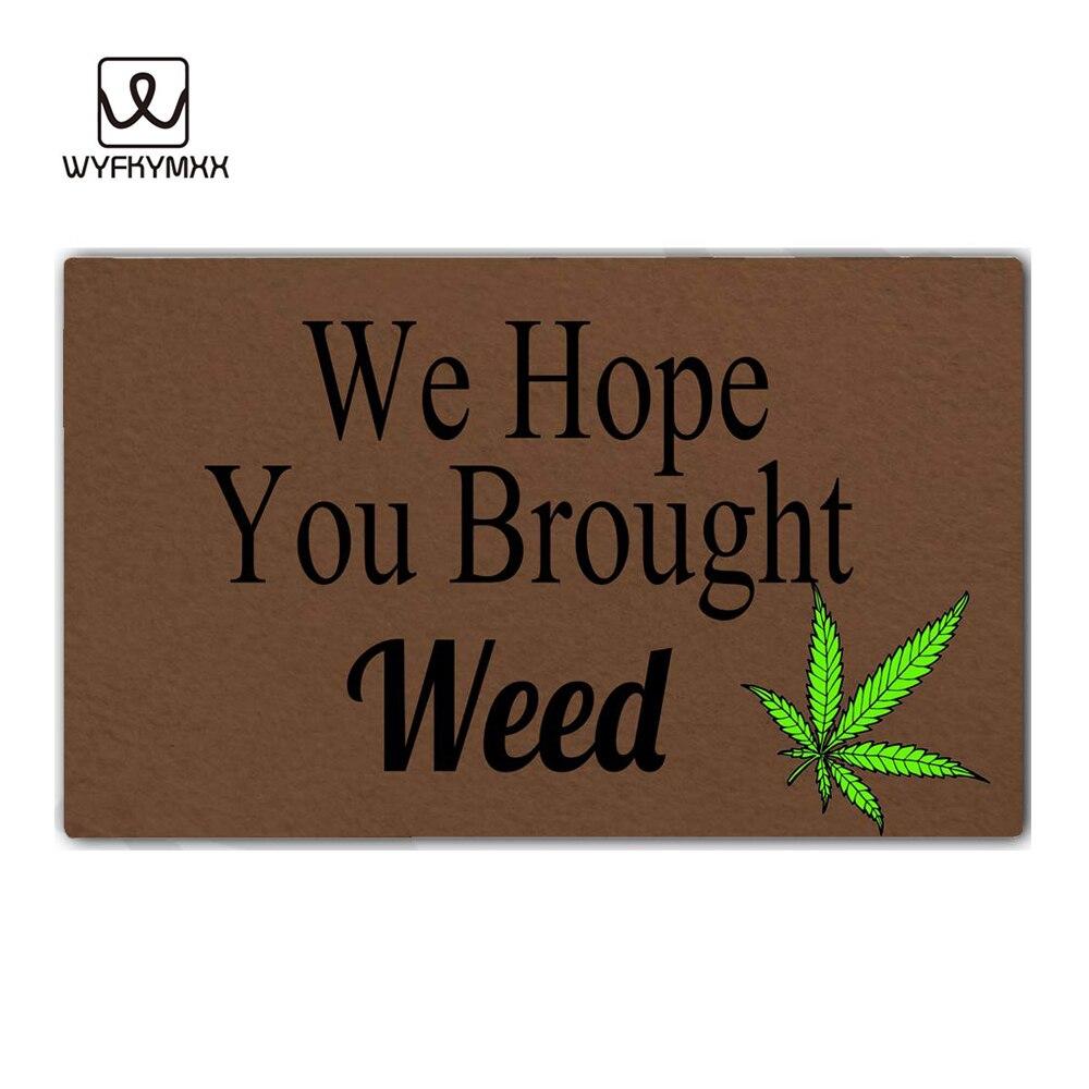 We Hope You Brought Weed design doormat for entrance door Funny Front indoor rug mat non slip 18 x 30 door mat