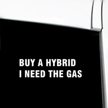 Buy A HYBRID I NEED THE GAS Funny Die Cut Vinyl Decal JDM Car Sticker D099