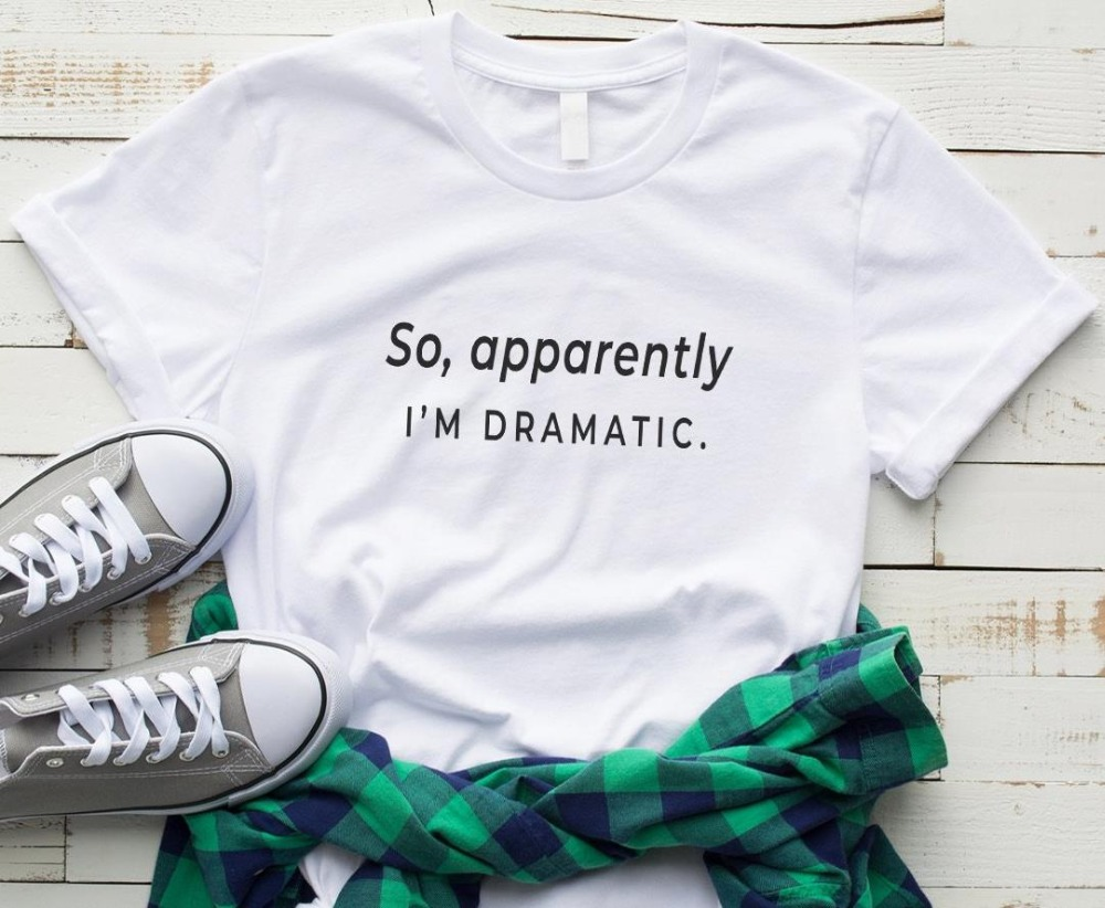 so apparently I'm dramatic Women tshirt Cotton Casual Funny t shirt For Lady Yong Girl Top Tee Drop Ship S-168 2