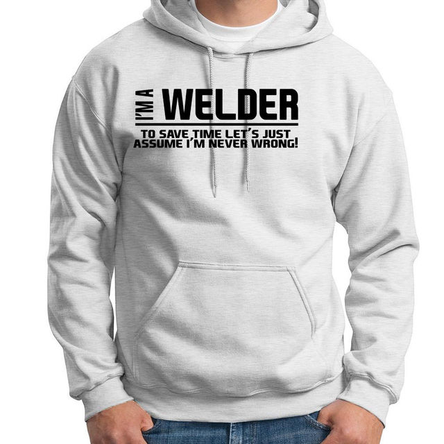 I'm A Welder I'm Never Wrong Funny Occupation Mens Hoodie