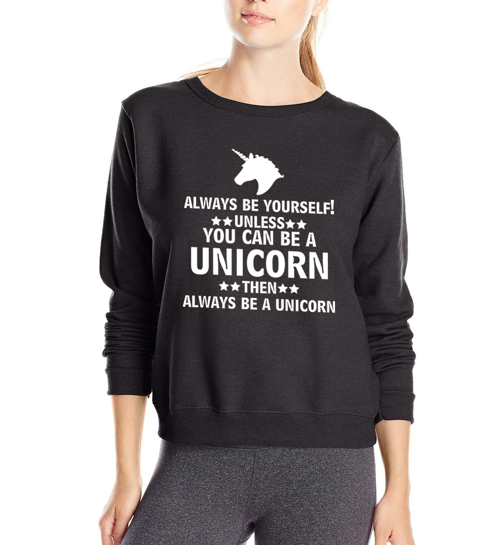 hot sale Always Be Yourself Unless You Can Be A Unicorn pring 2017 spring style Unicorn women sweatshirt fashion brand hoodies