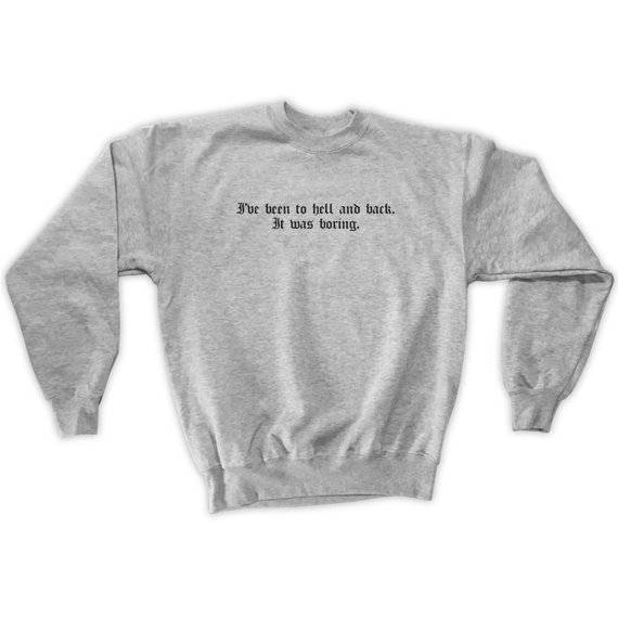 Sugarbaby I've Been To Hell And Back It Was Boring Sweatshirt Long Sleeve Fashion Tumblr Casual Tops Crew Neck Jumper Drop Ship