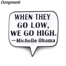 P3914 Dongmanli Fashion Michelle Obama Quote Metal Enamel Brooches and Pins Collection Lapel Pin Badge Jewelry Accessories