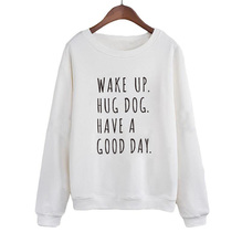 Wake up Hug Dog Have a Good Day Sweatshirt