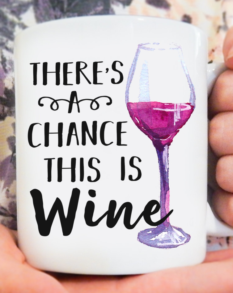 Theres a Chance this is Wine mugs kitchen Decor ceramic art home decal whisky wine beer milk tea porcelain coffee mug